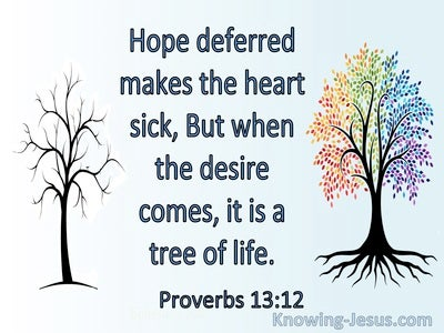 Proverbs 13:12 Hope Deferred Makes The Heart Sick But When Desire Comes it's a Tree Of Life (blue)
